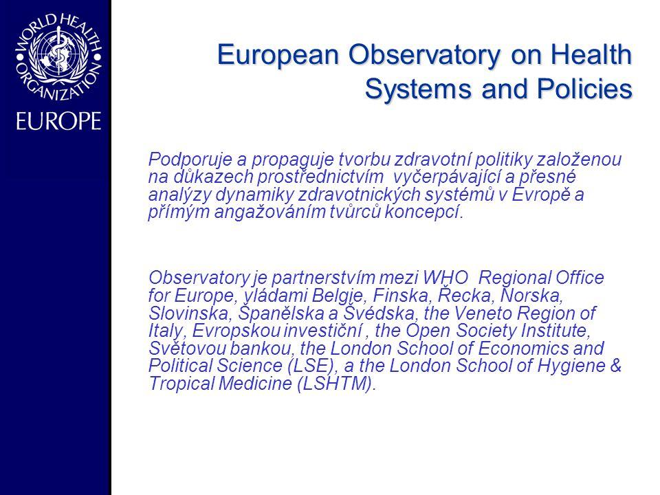 - European Observatory on Health Systems and Policies Podporuje a propaguje tvorbu zdravotní politiky založenou na důkazech prostřednictvím vyčerpávající a přesné analýzy dynamiky zdravotnických systémů v Evropě a přímým angažováním tvůrců koncepcí.
