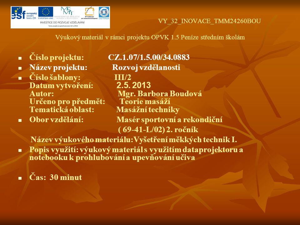 VY_32_INOVACE_TMM24260BOU Výukový materiál v rámci projektu OPVK 1.5 Peníze středním školám Číslo projektu: CZ.1.07/1.5.00/34.0883 Název projektu: Rozvoj vzdělanosti Číslo šablony: III/2 Datum vytvoření: 2.5.