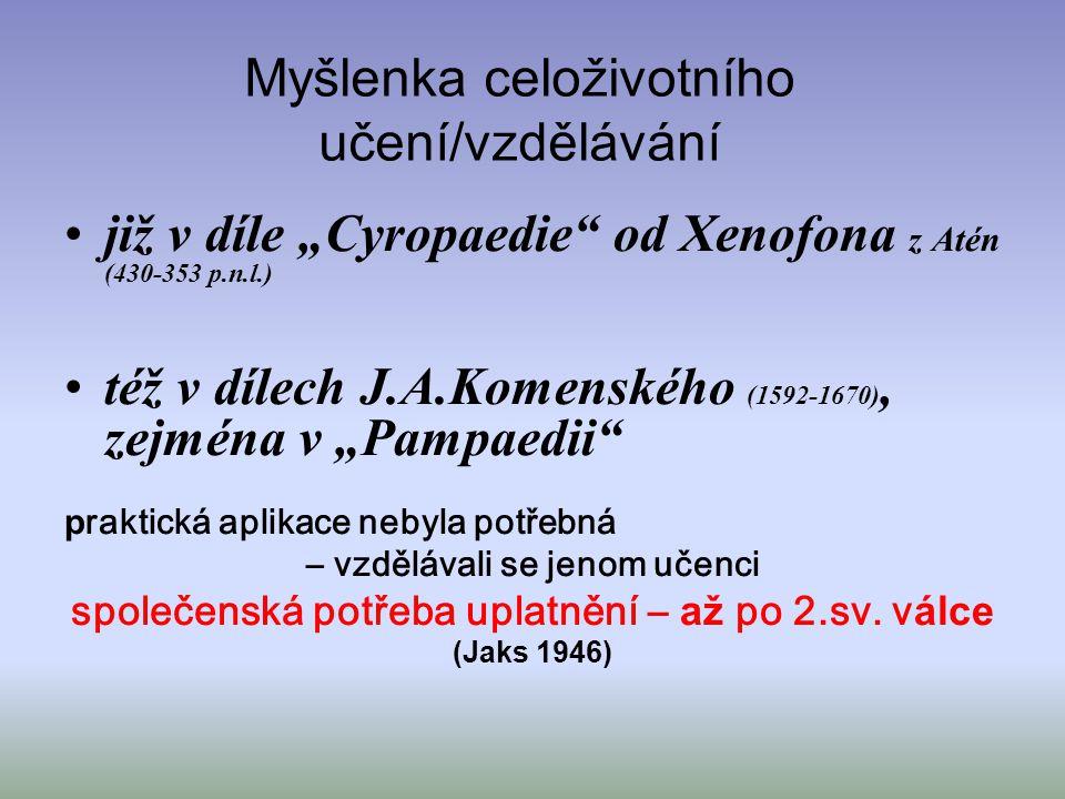"""Myšlenka celoživotního učení/vzdělávání již v díle """"Cyropaedie"""" od Xenofona z Atén (430-353 p.n.l.) též v dílech J.A.Komenského (1592-1670), zejména v"""