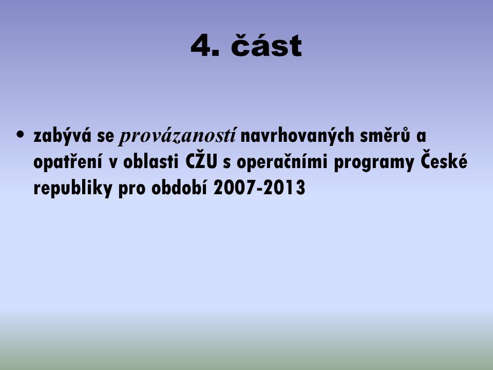 4. část zabývá se provázaností navrhovaných směrů a opatření v oblasti CŽU s operačními programy České republiky pro období 2007-2013