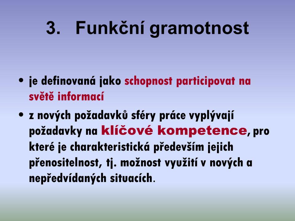 3.Funkční gramotnost je definovaná jako schopnost participovat na světě informací z nových požadavků sféry práce vyplývají požadavky na klíčové kompet