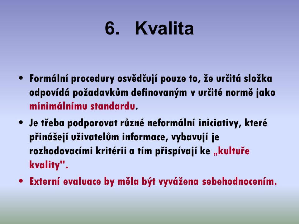 6.Kvalita Formální procedury osvědčují pouze to, že určitá složka odpovídá požadavkům definovaným v určité normě jako minimálnímu standardu. Je třeba