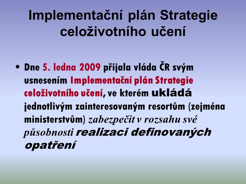 Implementační plán Strategie celoživotního učení Dne 5. ledna 2009 přijala vláda ČR svým usnesením Implementační plán Strategie celoživotního učení, v