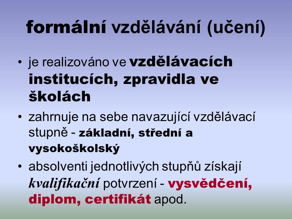 formální vzdělávání (učení) je realizováno ve vzdělávacích institucích, zpravidla ve školách zahrnuje na sebe navazující vzdělávací stupně - základní,
