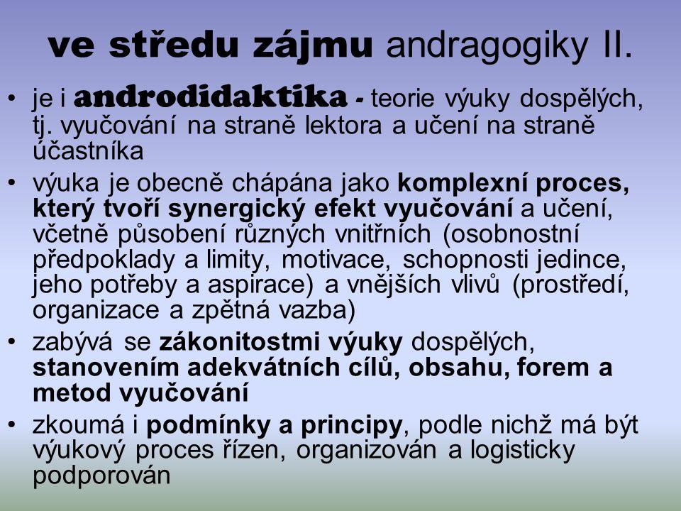 ve středu zájmu andragogiky II. je i androdidaktika - teorie výuky dospělých, tj. vyučování na straně lektora a učení na straně účastníka výuka je obe