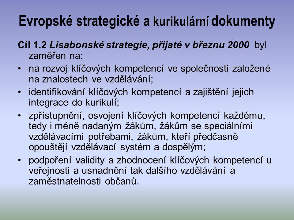 Evropské strategické a kurikulární dokumenty Cíl 1.2 Lisabonské strategie, přijaté v březnu 2000 byl zaměřen na: na rozvoj klíčových kompetencí ve spo