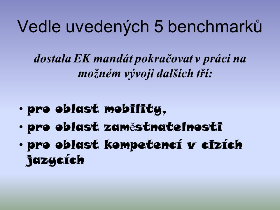 Vedle uvedených 5 benchmarků dostala EK mandát pokračovat v práci na možném vývoji dalších tří: pro oblast mobility, pro oblast zam ě stnatelnosti pro