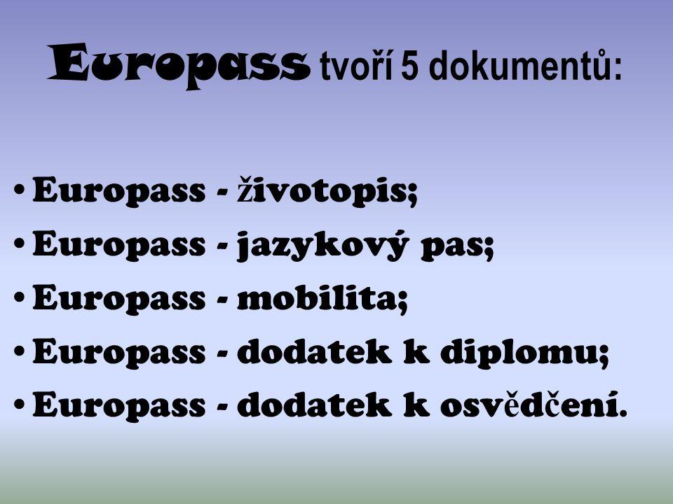 Europass tvoří 5 dokumentů: Europass - ž ivotopis; Europass - jazykový pas; Europass - mobilita; Europass - dodatek k diplomu; Europass - dodatek k os