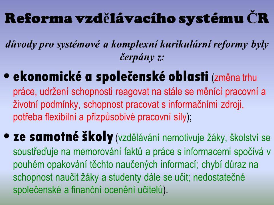 Reforma vzd ě lávacího systému Č R důvody pro systémové a komplexní kurikulární reformy byly čerpány z: ekonomické a společenské oblasti (změna trhu p