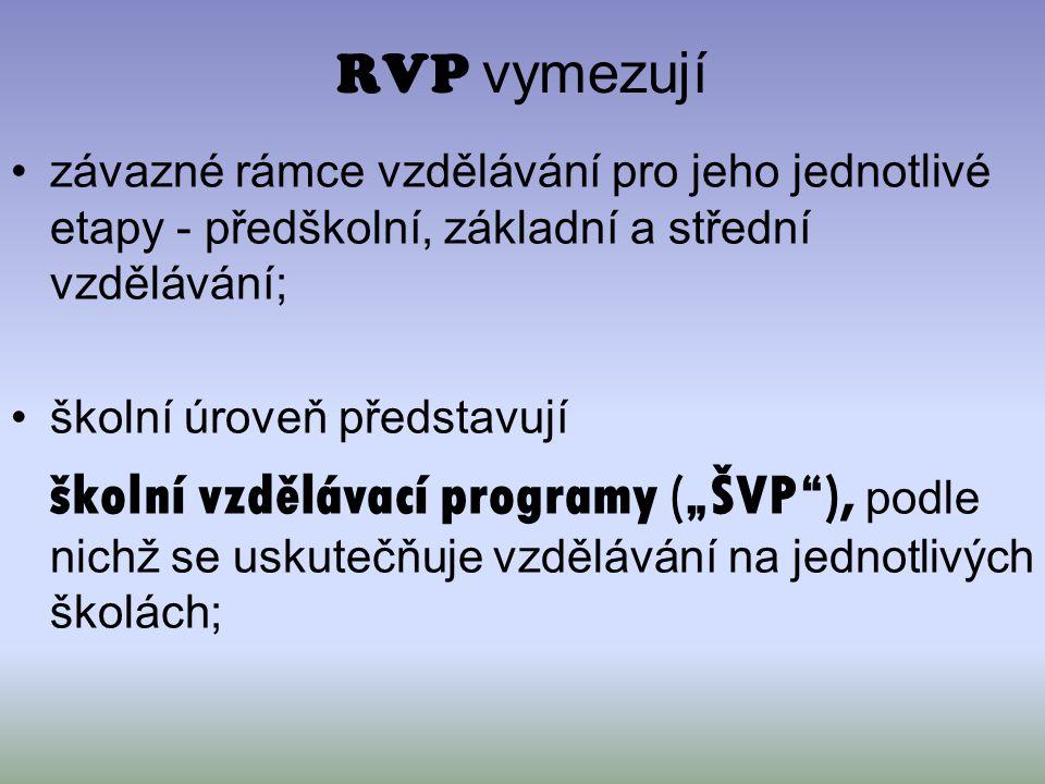 RVP vymezují závazné rámce vzdělávání pro jeho jednotlivé etapy - předškolní, základní a střední vzdělávání; školní úroveň představují školní vzděláva