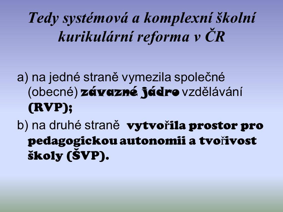 Tedy systémová a komplexní školní kurikulární reforma v ČR a) na jedné straně vymezila společné (obecné) závazné jádro vzdělávání (RVP); b) na druhé s