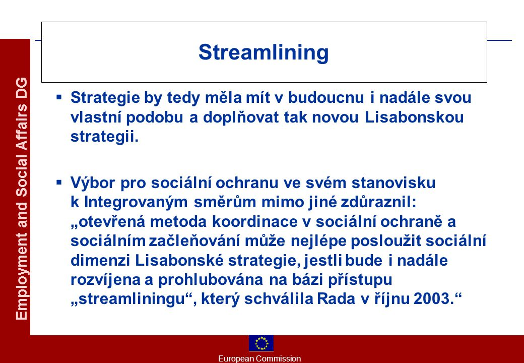 European Commission Employment and Social Affairs DG Streamlining  Strategie by tedy měla mít v budoucnu i nadále svou vlastní podobu a doplňovat tak novou Lisabonskou strategii.