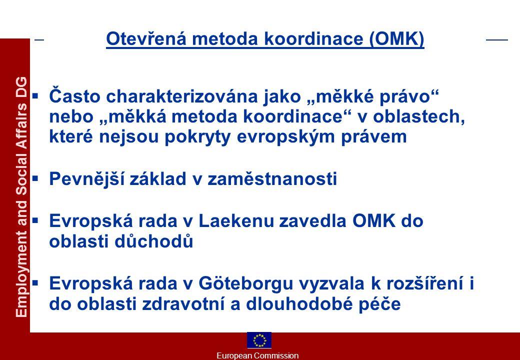 """European Commission Employment and Social Affairs DG Otevřená metoda koordinace (OMK)  Často charakterizována jako """"měkké právo nebo """"měkká metoda koordinace v oblastech, které nejsou pokryty evropským právem  Pevnější základ v zaměstnanosti  Evropská rada v Laekenu zavedla OMK do oblasti důchodů  Evropská rada v Göteborgu vyzvala k rozšíření i do oblasti zdravotní a dlouhodobé péče"""