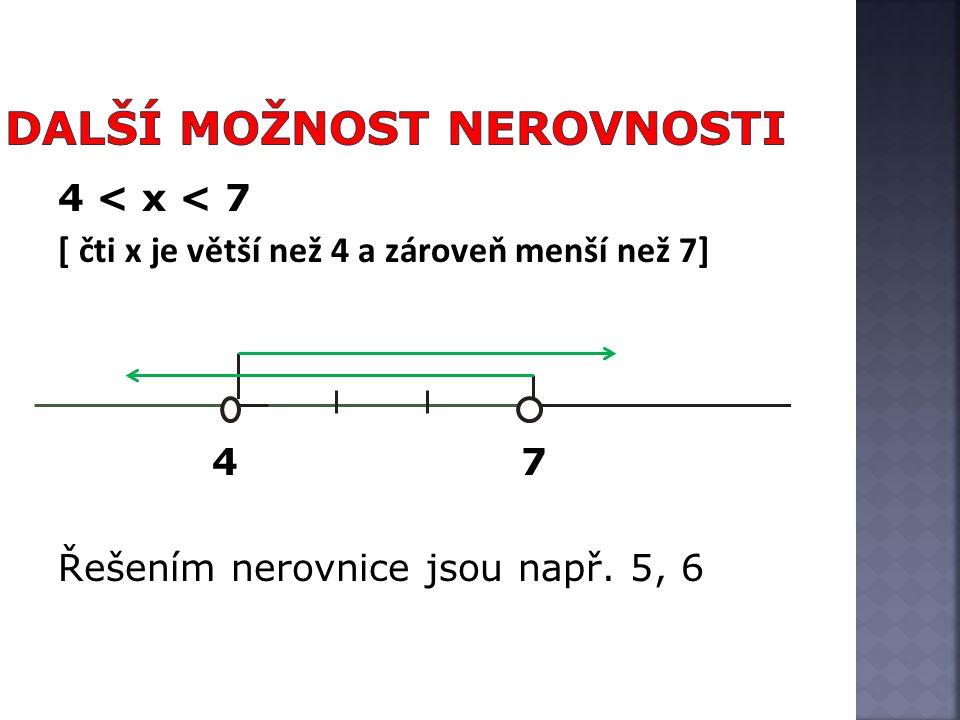 4 < x < 7 [ čti x je větší než 4 a zároveň menší než 7] 4 7 Řešením nerovnice jsou např. 5, 6
