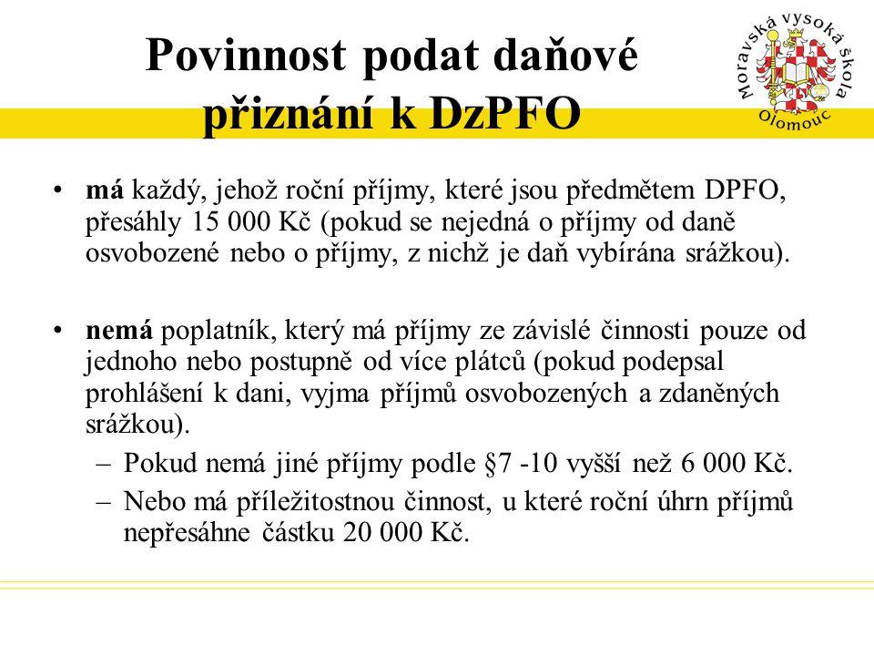 Povinnost podat daňové přiznání k DzPFO má každý, jehož roční příjmy, které jsou předmětem DPFO, přesáhly 15 000 Kč (pokud se nejedná o příjmy od daně