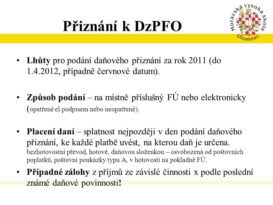 Přiznání k DzPFO Lhůty pro podání daňového přiznání za rok 2011 (do 1.4.2012, případně červnové datum). Způsob podání – na místně příslušný FÚ nebo el