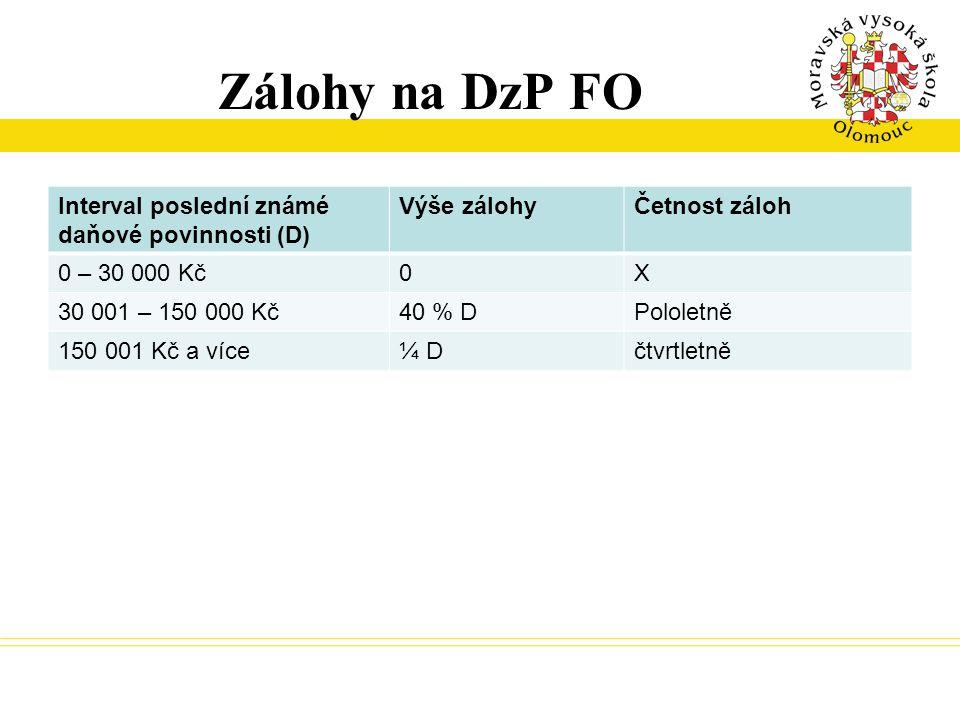 Zálohy na DzP FO Interval poslední známé daňové povinnosti (D) Výše zálohyČetnost záloh 0 – 30 000 Kč0X 30 001 – 150 000 Kč40 % DPololetně 150 001 Kč