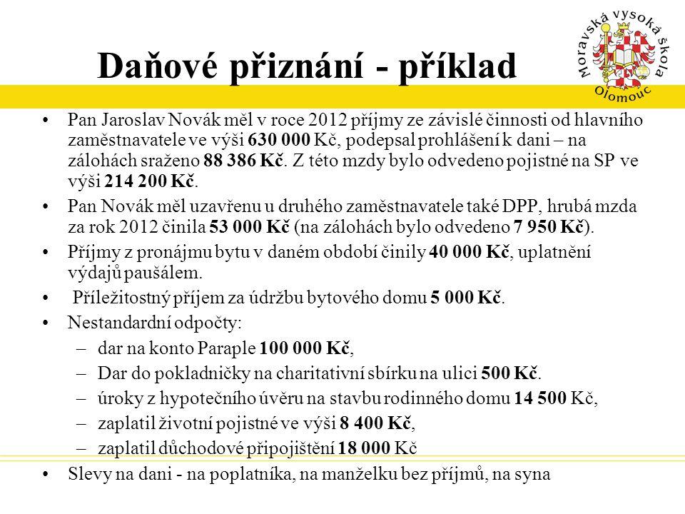 Daňové přiznání - příklad Pan Jaroslav Novák měl v roce 2012 příjmy ze závislé činnosti od hlavního zaměstnavatele ve výši 630 000 Kč, podepsal prohlá