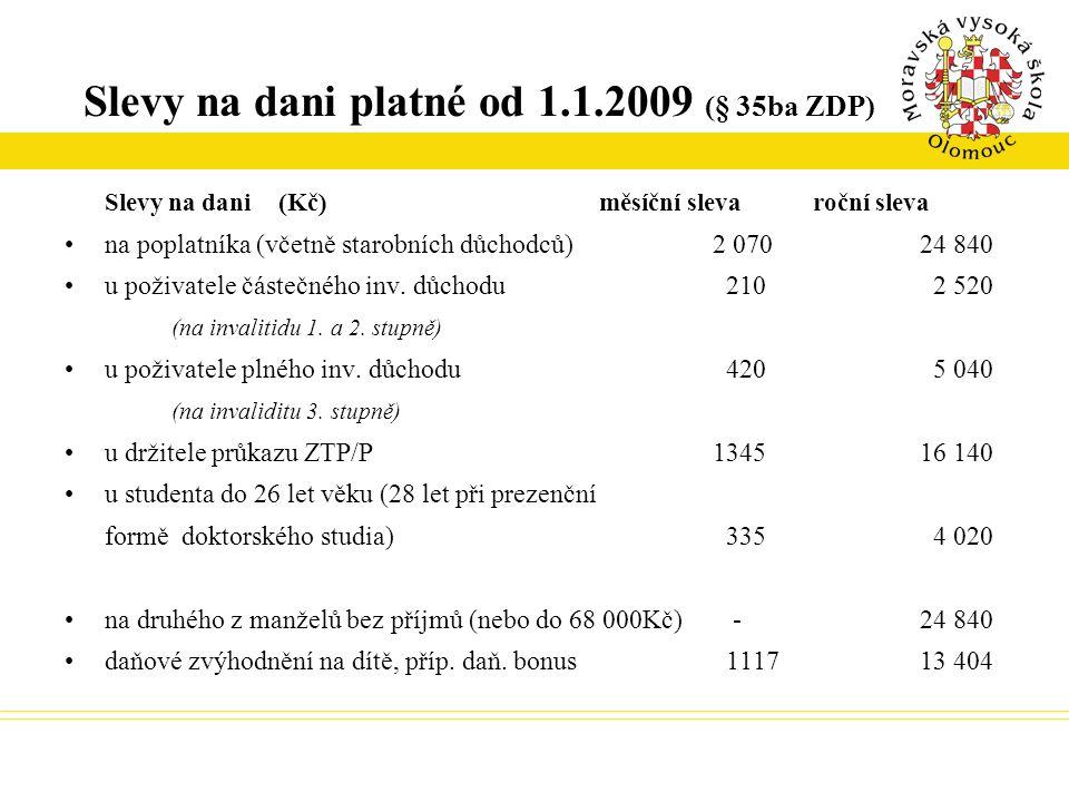 Slevy na dani platné od 1.1.2009 (§ 35ba ZDP) Slevy na dani(Kč)měsíční slevaroční sleva na poplatníka (včetně starobních důchodců) 2 07024 840 u poživ