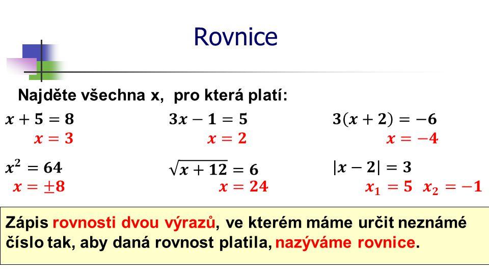 Rovnice Najděte všechna x, pro která platí: Zápis rovnosti dvou výrazů, ve kterém máme určit neznámé číslo tak, aby daná rovnost platila, nazýváme rov