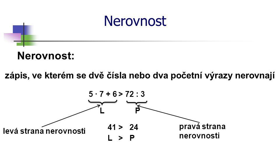 Rovnost, nerovnost Doplňte správně jeden ze znaků - =; : 3,5 + 0,625,3 - 1,132,5 ∙ 1,52,5 : 0,5 (-5) 2 + (-3) 3 -3 3 +(-5) 2 0,2 ∙ 0,3 ∙ 0,10,02 - 0,014 0,004 + 0,03 + 0,27 ∙ 0,033 2 3 ∙ 3 2 2 3 + 2 6 < < = = > < > =