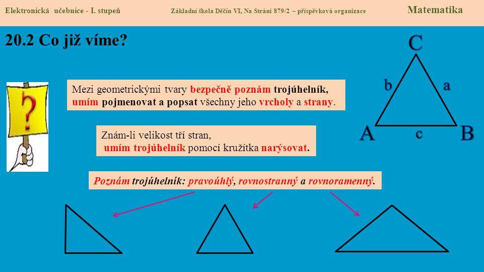 Elektronická učebnice - I. stupeň Základní škola Děčín VI, Na Stráni 879/2 – příspěvková organizace Matematika Poznám trojúhelník: pravoúhlý, rovnostr