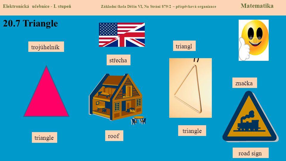 20.7 Triangle Elektronická učebnice - I. stupeň Základní škola Děčín VI, Na Stráni 879/2 – příspěvková organizace Matematika trojúhelník triangl trian