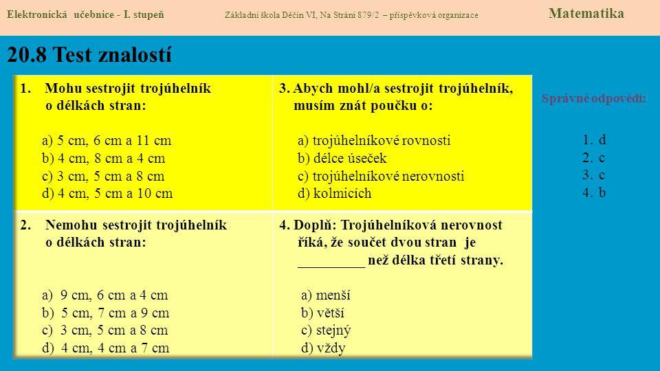 20.8 Test znalostí Správné odpovědi: 1.d 2.c 3.c 4.b Elektronická učebnice - I. stupeň Základní škola Děčín VI, Na Stráni 879/2 – příspěvková organiza