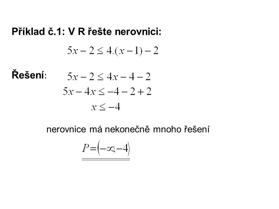 Příklad č.1: V R řešte nerovnici: Řešení : nerovnice má nekonečně mnoho řešení