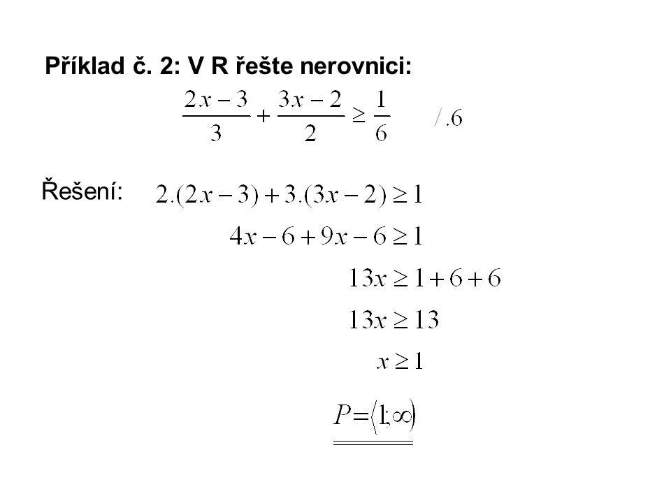 Příklad č. 2: V R řešte nerovnici: Řešení:
