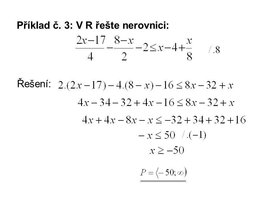 Příklad č. 3: V R řešte nerovnici: Řešení: