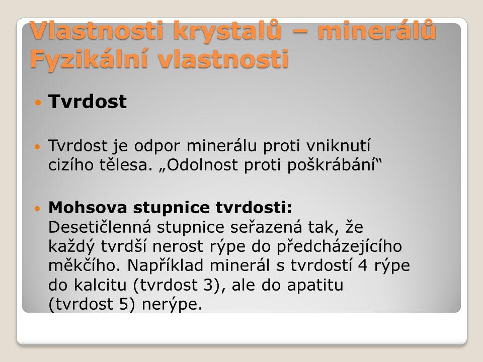 Vlastnosti krystalů – minerálů Fyzikální vlastnosti Tvrdost Tvrdost je odpor minerálu proti vniknutí cizího tělesa.
