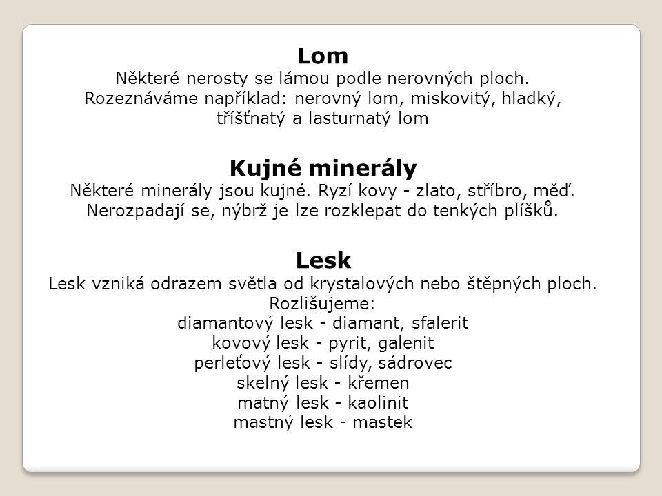 Barva Nejnápadnější vlastnost minerálů.Je důležitá pro poznávání minerálů.
