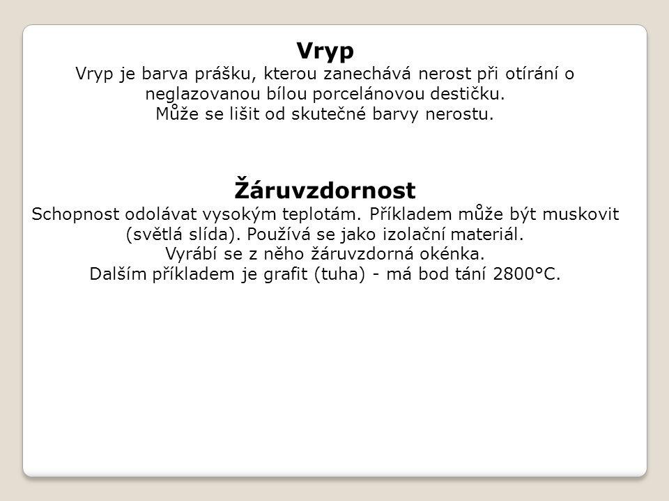 Vryp Vryp je barva prášku, kterou zanechává nerost při otírání o neglazovanou bílou porcelánovou destičku.