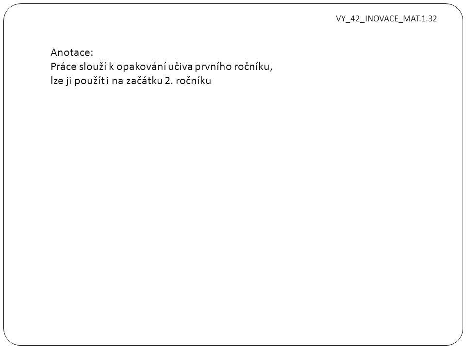 Anotace: Práce slouží k opakování učiva prvního ročníku, lze ji použít i na začátku 2. ročníku VY_42_INOVACE_MAT.1.32