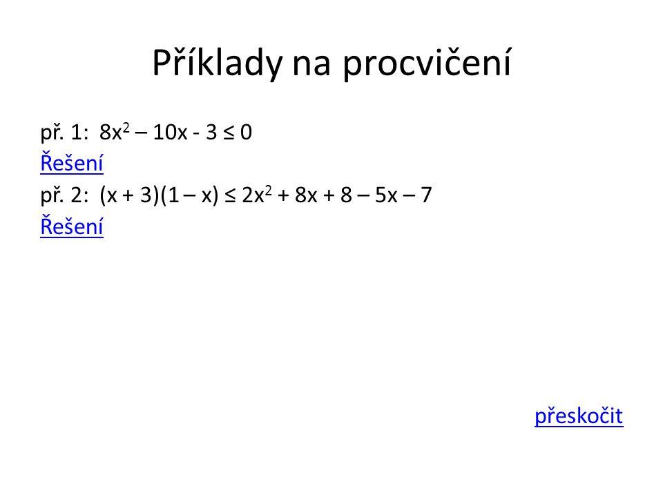Příklady na procvičení př. 1: 8x 2 – 10x - 3 ≤ 0 Řešení př.