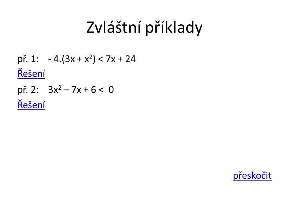 Zvláštní příklady př. 1: - 4.(3x + x 2 ) < 7x + 24 Řešení př. 2: 3x 2 – 7x + 6 < 0 Řešení přeskočit