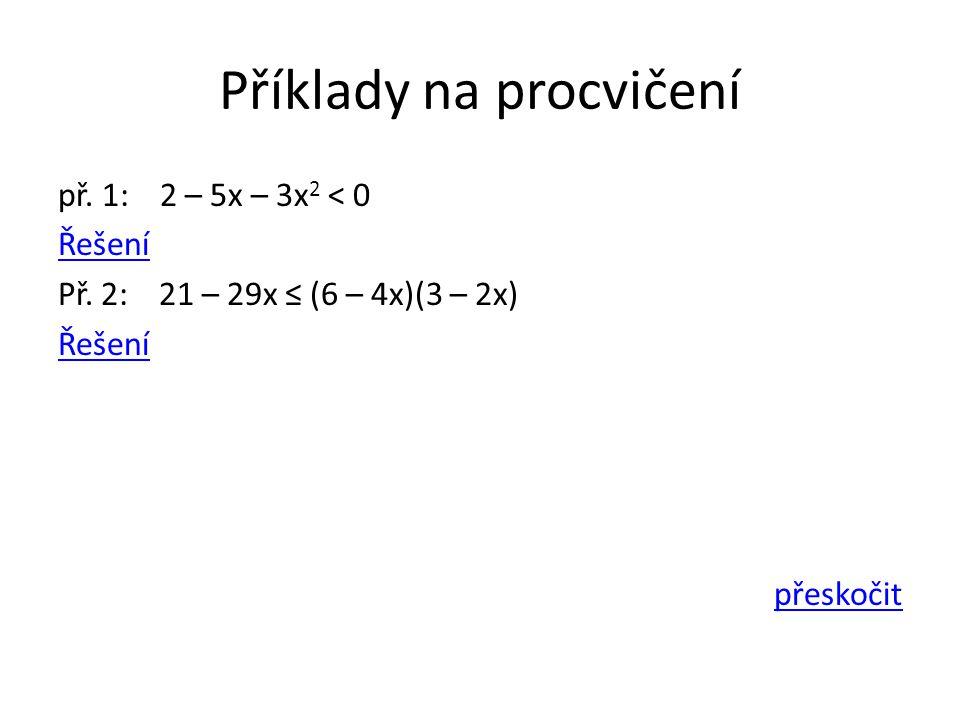 Příklady na procvičení př. 1: 2 – 5x – 3x 2 < 0 Řešení Př.