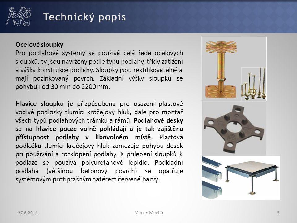 27.6.2011Martin Machů5 Ocelové sloupky Pro podlahové systémy se používá celá řada ocelových sloupků, ty jsou navrženy podle typu podlahy, třídy zatížení a výšky konstrukce podlahy.