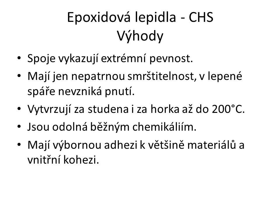 Epoxidová lepidla - CHS Výhody Spoje vykazují extrémní pevnost. Mají jen nepatrnou smrštitelnost, v lepené spáře nevzniká pnutí. Vytvrzují za studena