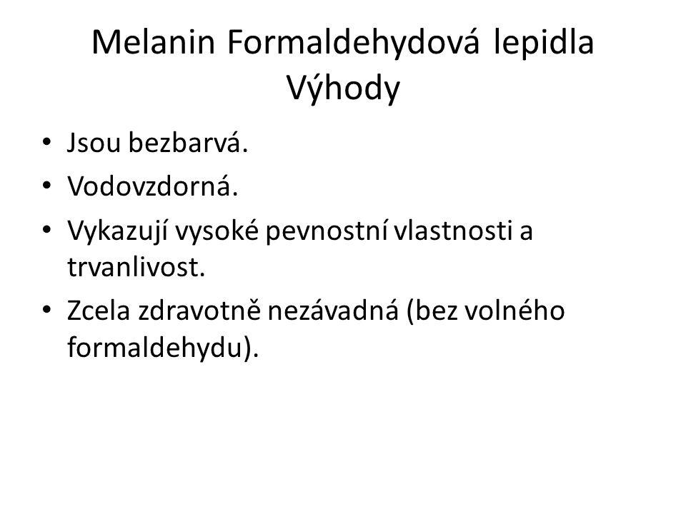 Melanin Formaldehydová lepidla Výhody Jsou bezbarvá. Vodovzdorná. Vykazují vysoké pevnostní vlastnosti a trvanlivost. Zcela zdravotně nezávadná (bez v