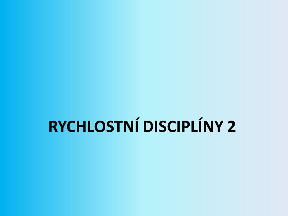 RYCHLOSTNÍ DISCIPLÍNY 2