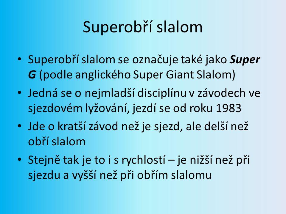 Superobří slalom Superobří slalom se označuje také jako Super G (podle anglického Super Giant Slalom) Jedná se o nejmladší disciplínu v závodech ve sj