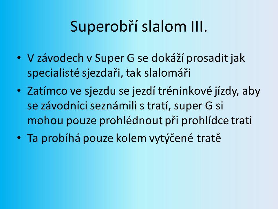 Superobří slalom III. V závodech v Super G se dokáží prosadit jak specialisté sjezdaři, tak slalomáři Zatímco ve sjezdu se jezdí tréninkové jízdy, aby