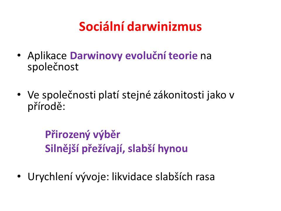 Sociální darwinizmus Aplikace Darwinovy evoluční teorie na společnost Ve společnosti platí stejné zákonitosti jako v přírodě: Přirozený výběr Silnější přežívají, slabší hynou Urychlení vývoje: likvidace slabších rasa
