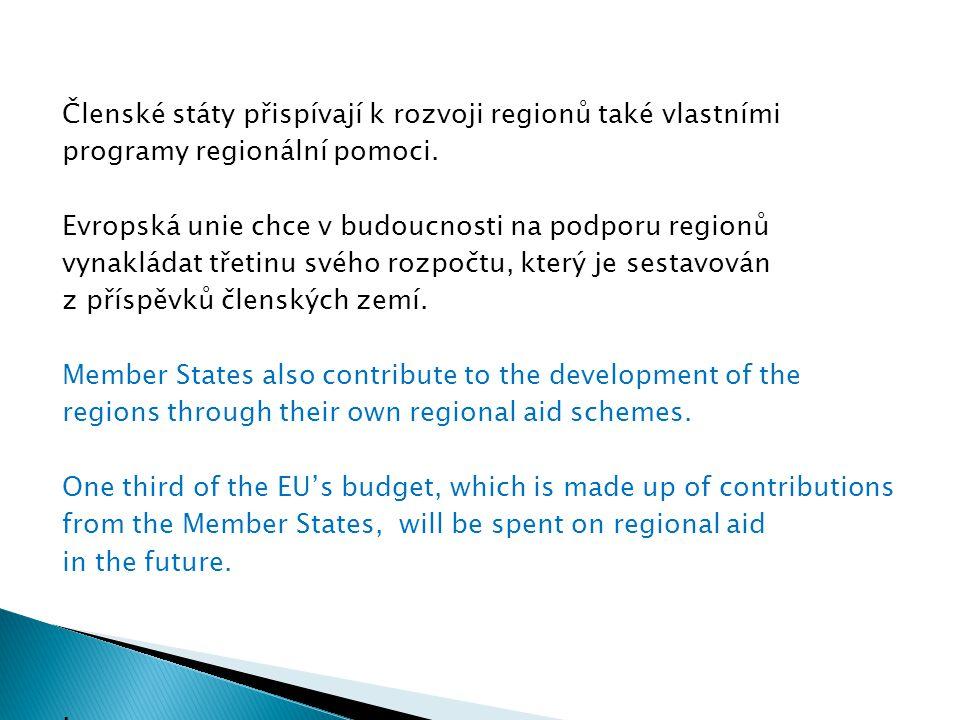 Členské státy přispívají k rozvoji regionů také vlastními programy regionální pomoci. Evropská unie chce v budoucnosti na podporu regionů vynakládat t
