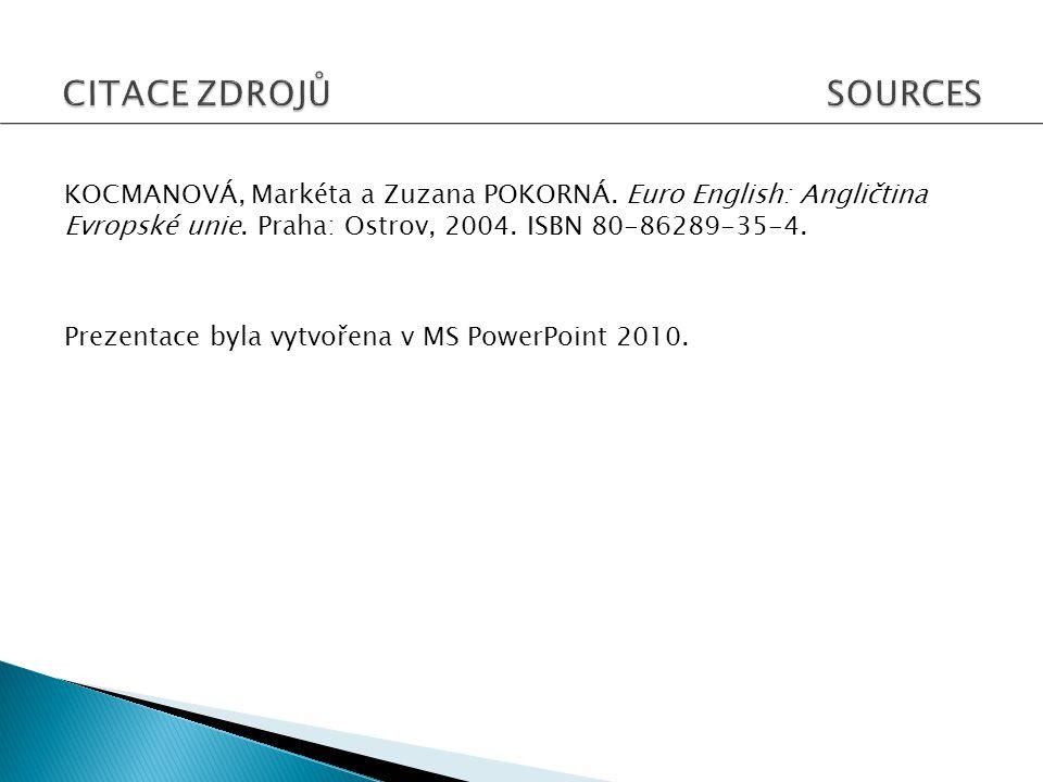 KOCMANOVÁ, Markéta a Zuzana POKORNÁ. Euro English: Angličtina Evropské unie. Praha: Ostrov, 2004. ISBN 80-86289-35-4. Prezentace byla vytvořena v MS P