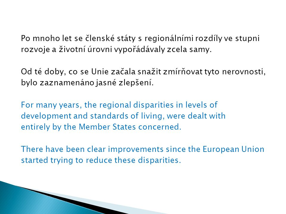 Po mnoho let se členské státy s regionálními rozdíly ve stupni rozvoje a životní úrovni vypořádávaly zcela samy. Od té doby, co se Unie začala snažit