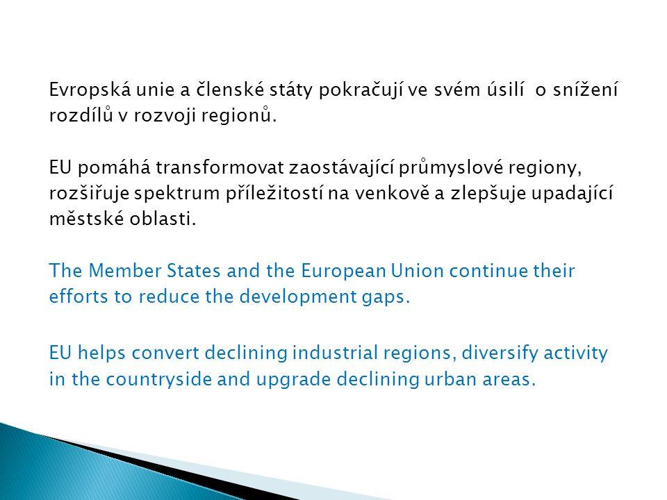 Evropská unie a členské státy pokračují ve svém úsilí o snížení rozdílů v rozvoji regionů. EU pomáhá transformovat zaostávající průmyslové regiony, ro