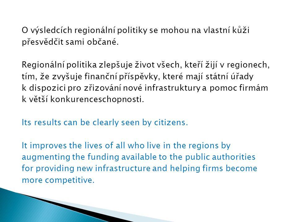 O výsledcích regionální politiky se mohou na vlastní kůži přesvědčit sami občané. Regionální politika zlepšuje život všech, kteří žijí v regionech, tí